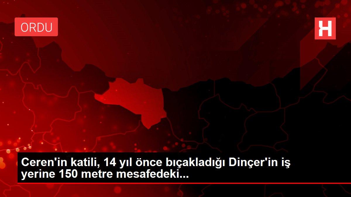 Ceren'in katili, 14 yıl önce bıçakladığı Dinçer'in iş yerine 150 metre mesafedeki...