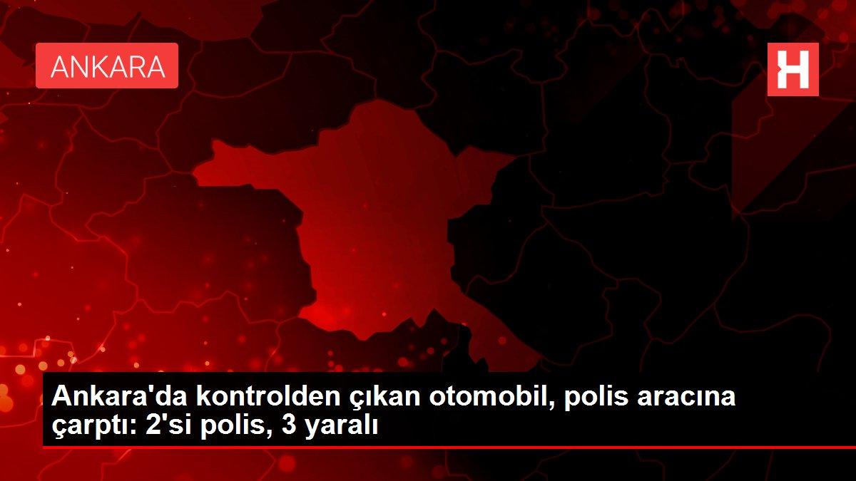 Ankara'da kontrolden çıkan otomobil, polis aracına çarptı: 2'si polis, 3 yaralı