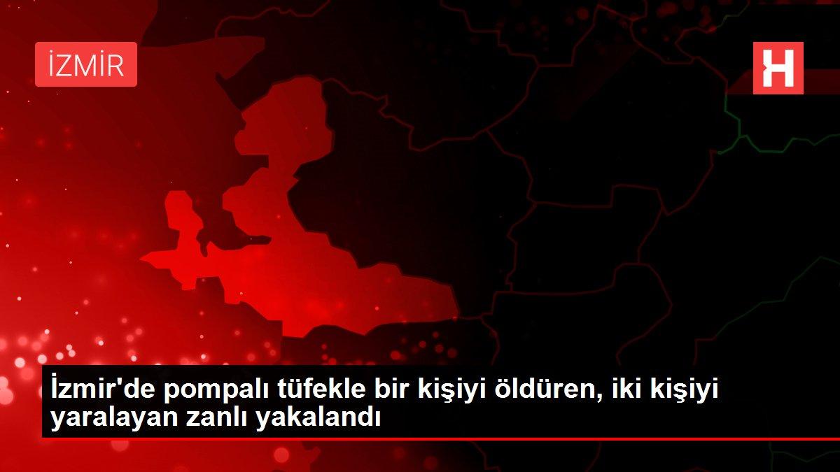 İzmir'de pompalı tüfekle bir kişiyi öldüren, iki kişiyi yaralayan zanlı yakalandı