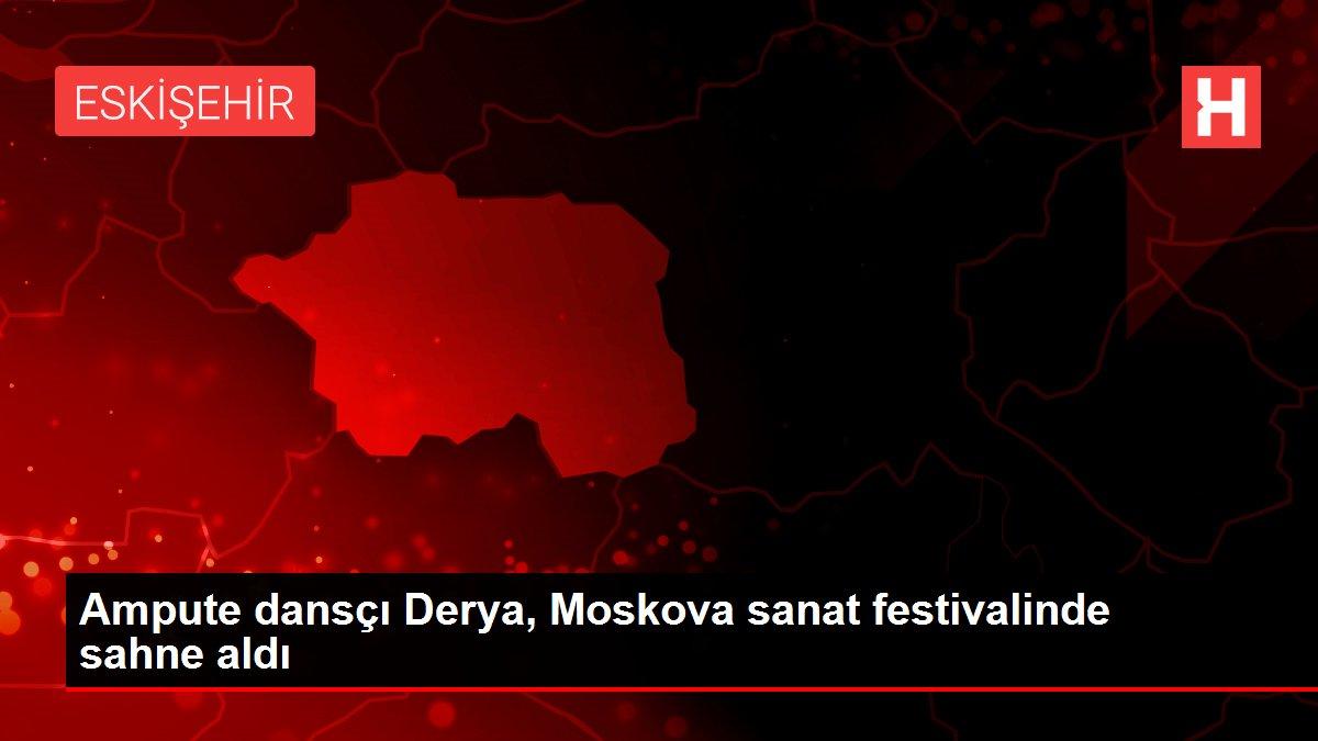 Ampute dansçı Derya, Moskova sanat festivalinde sahne aldı
