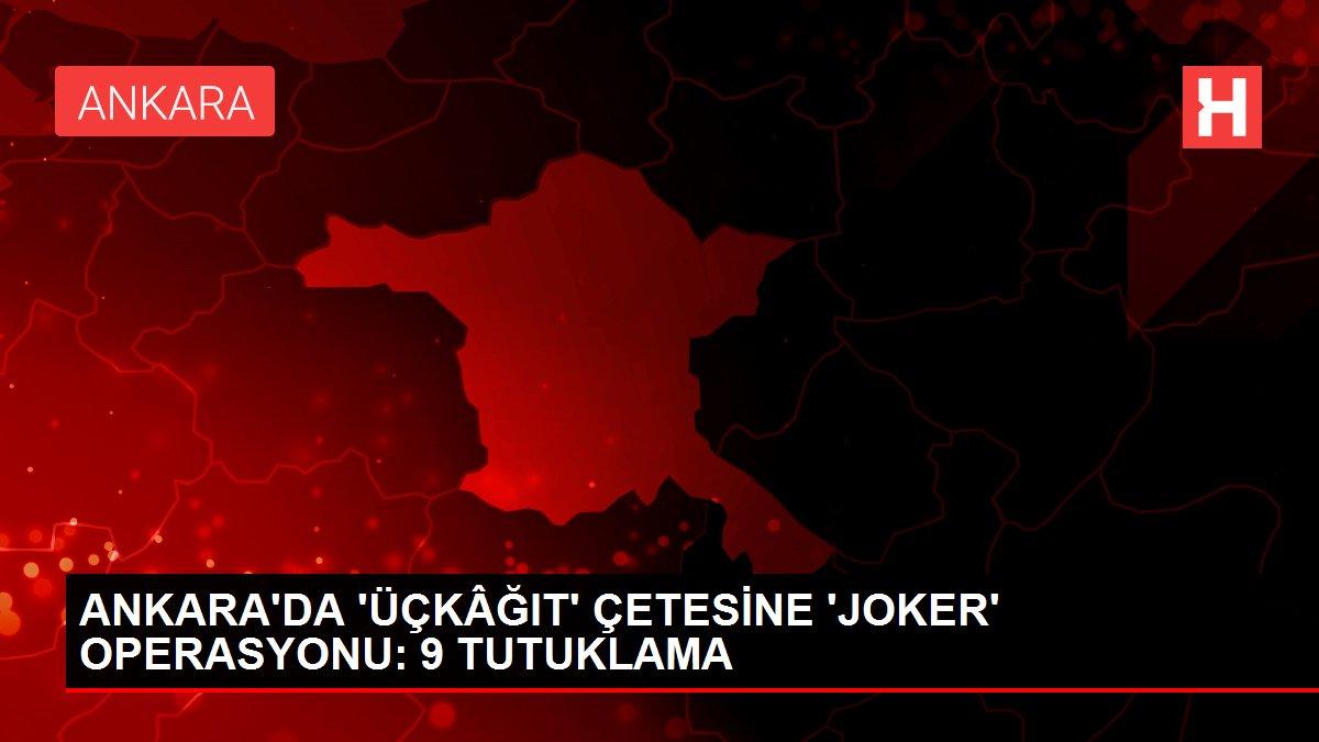 ANKARA'DA 'ÜÇKÂĞIT' ÇETESİNE 'JOKER' OPERASYONU: 9 TUTUKLAMA