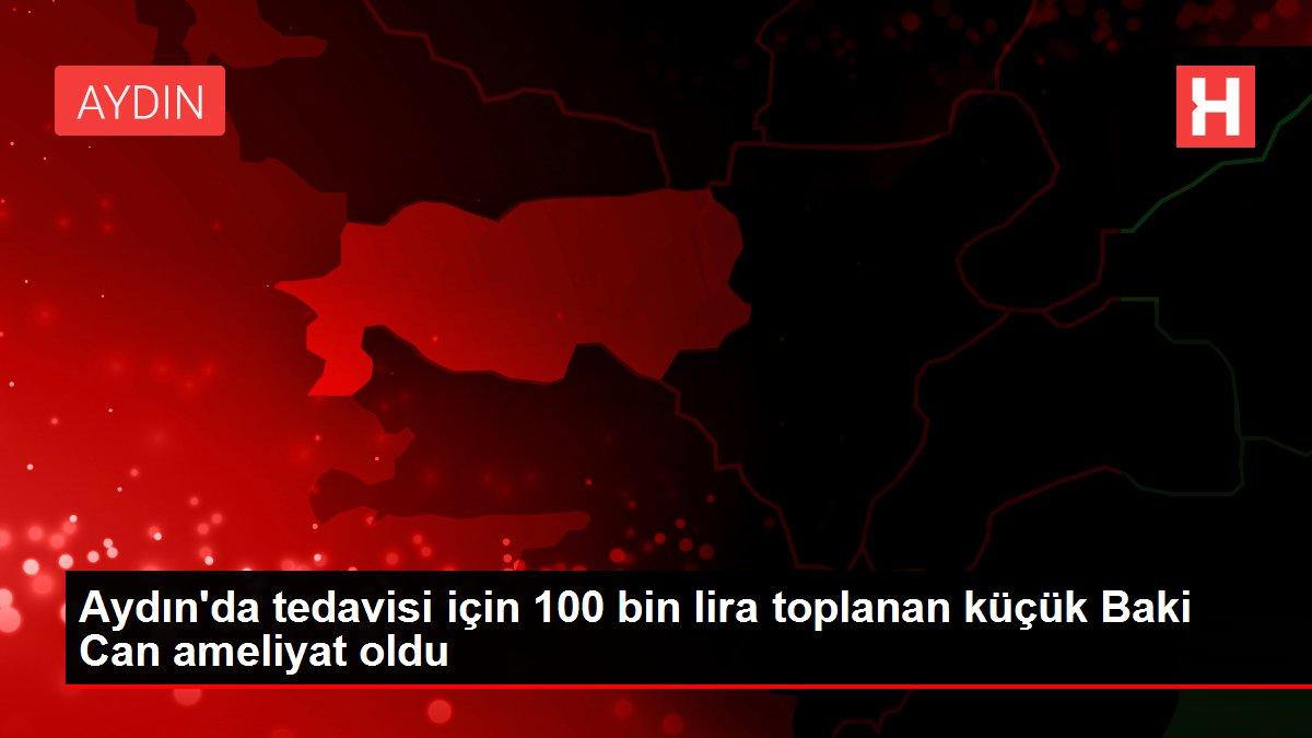 Aydın'da tedavisi için 100 bin lira toplanan küçük Baki Can ameliyat oldu