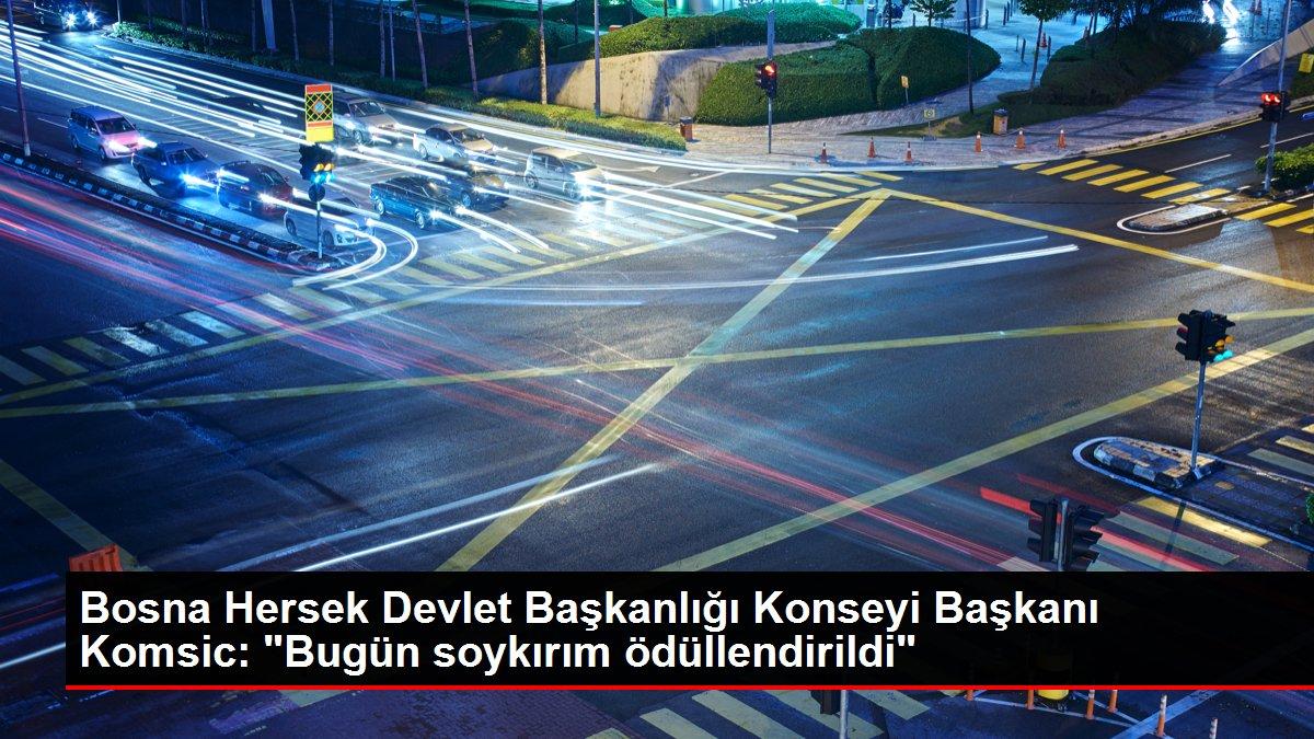 Bosna Hersek Devlet Başkanlığı Konseyi Başkanı Komsic: