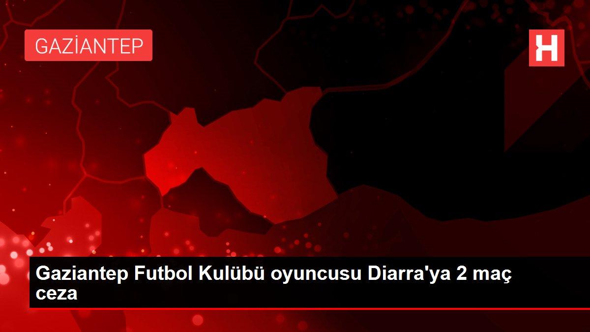 Gaziantep Futbol Kulübü oyuncusu Diarra'ya 2 maç ceza