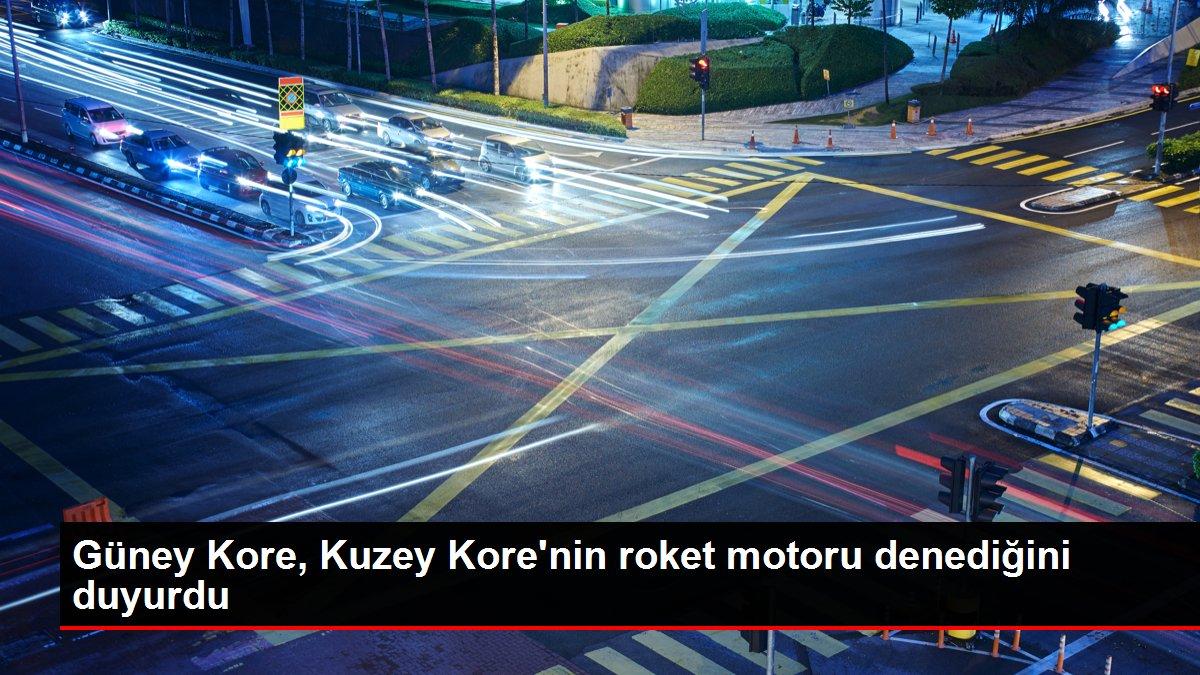 Güney Kore, Kuzey Kore'nin roket motoru denediğini duyurdu