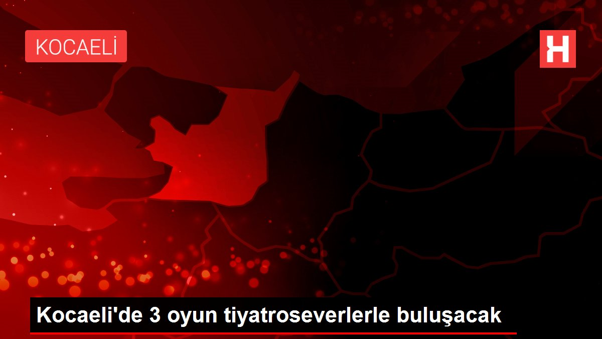 Kocaeli'de 3 oyun tiyatroseverlerle buluşacak