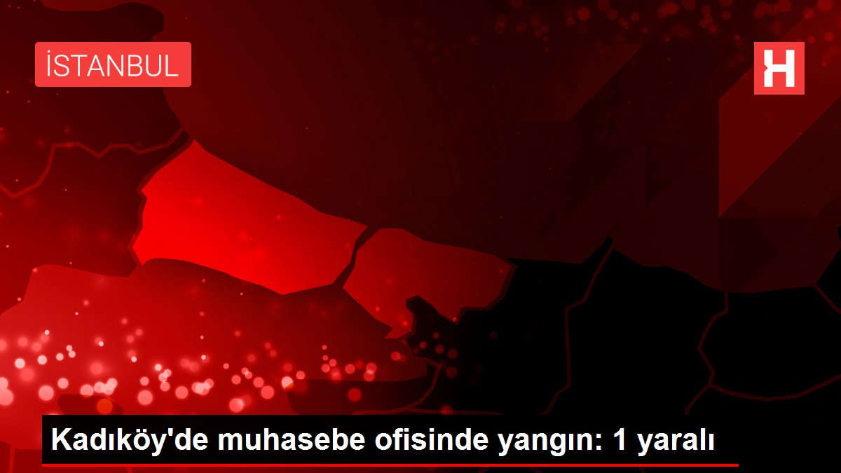 Kadıköy'de muhasebe ofisinde yangın: 1 yaralı