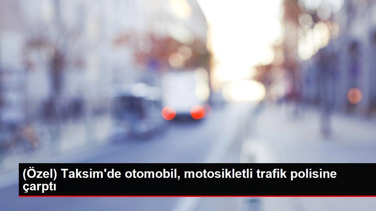 (Özel) Taksim'de otomobil, motosikletli trafik polisine çarptı