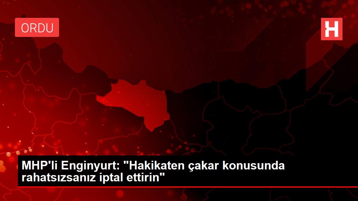 MHP'li Enginyurt: Hakikaten çakar konusunda rahatsızsanız iptal ettirin