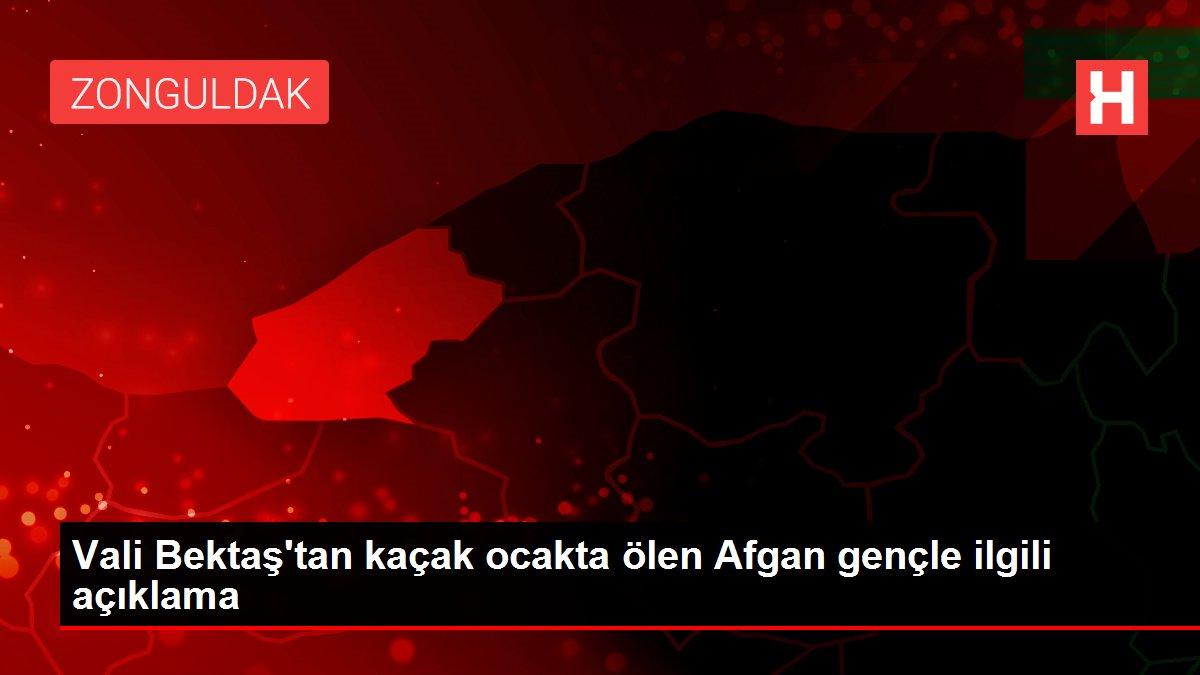 Vali Bektaş'tan kaçak ocakta ölen Afgan gençle ilgili açıklama