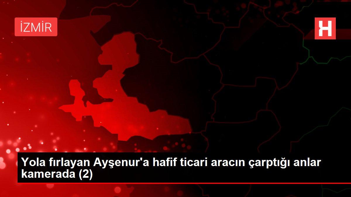 Yola fırlayan Ayşenur'a hafif ticari aracın çarptığı anlar kamerada (2)