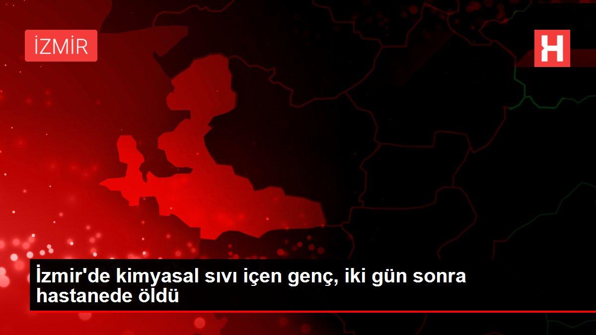 İzmir'de kimyasal sıvı içen genç, iki gün sonra hastanede öldü