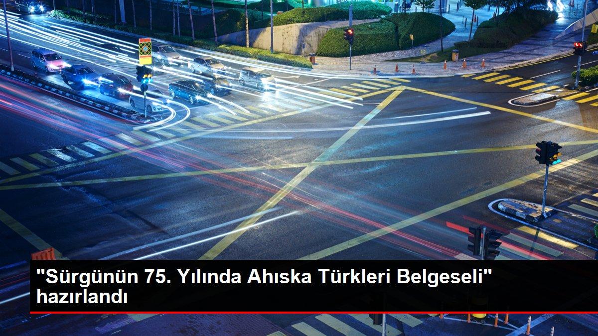 Sürgünün 75. Yılında Ahıska Türkleri Belgeseli hazırlandı