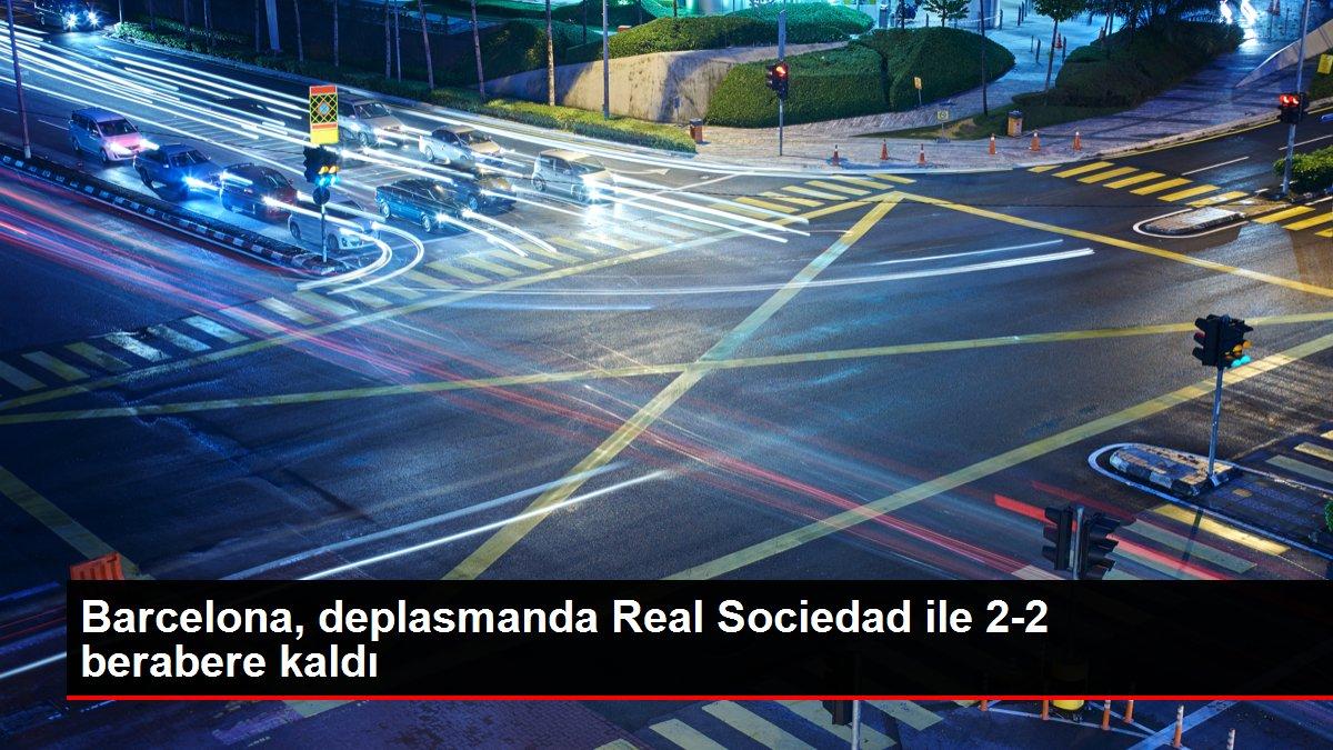 Barcelona, deplasmanda Real Sociedad ile 2-2 berabere kaldı