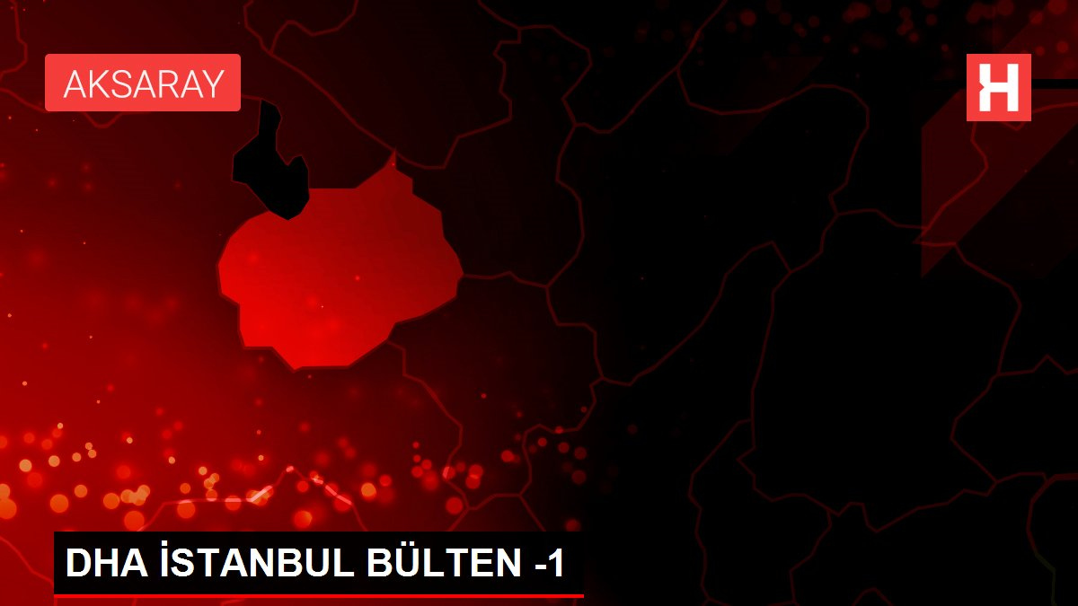 DHA İSTANBUL BÜLTEN -1