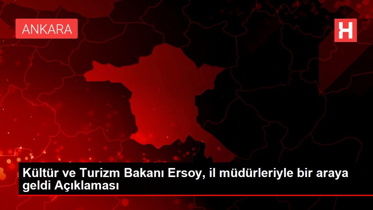Kültür ve Turizm Bakanı Ersoy, il müdürleriyle bir araya geldi Açıklaması