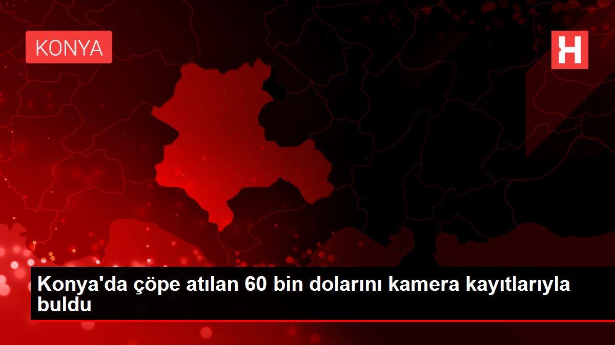 Konya'da çöpe atılan 60 bin dolarını kamera kayıtlarıyla buldu