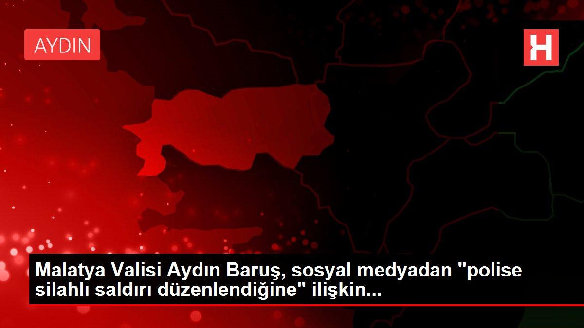 Malatya Valisi Aydın Baruş, sosyal medyadan