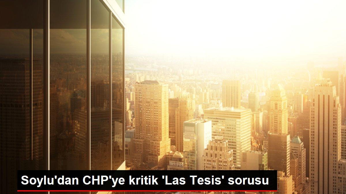 Soylu'dan CHP'ye kritik 'Las Tesis' sorusu