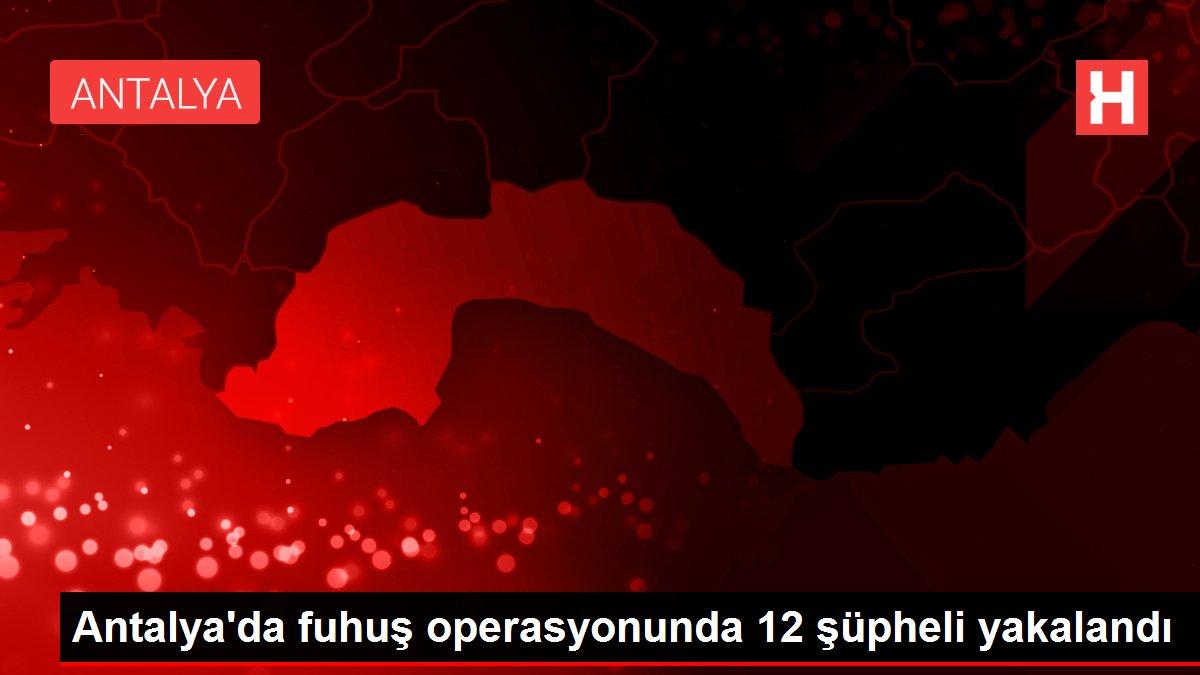 Antalya'da fuhuş operasyonunda 12 şüpheli yakalandı