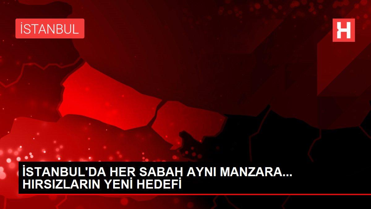İSTANBUL'DA HER SABAH AYNI MANZARA... HIRSIZLARIN YENİ HEDEFİ