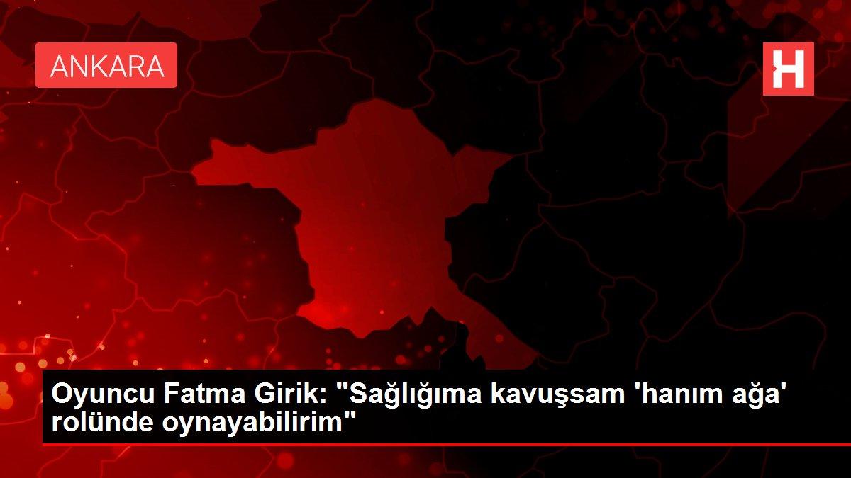 Oyuncu Fatma Girik: