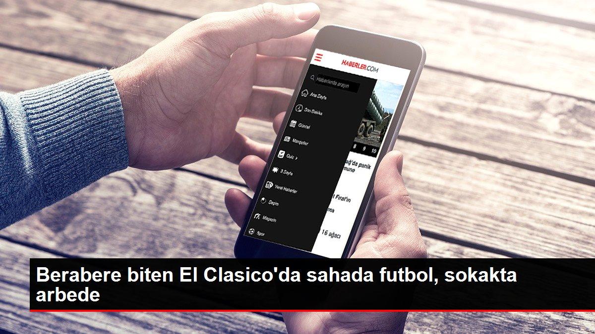 Berabere biten El Clasico'da sahada futbol, sokakta arbede
