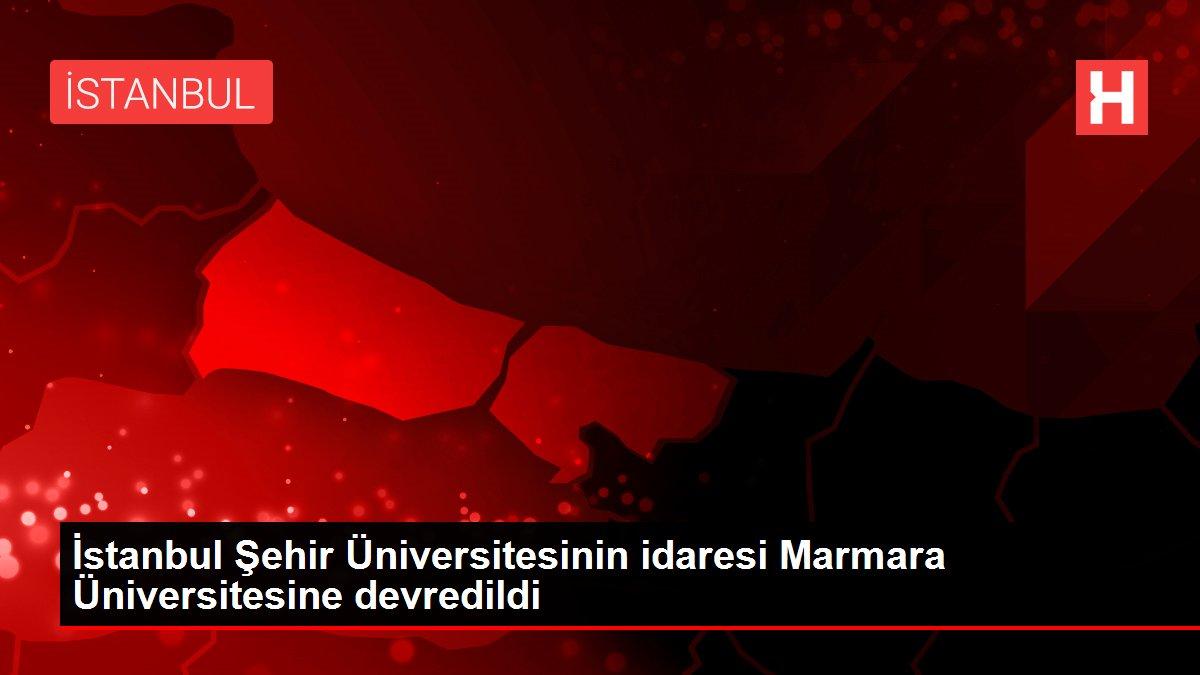 İstanbul Şehir Üniversitesinin idaresi Marmara Üniversitesine devredildi
