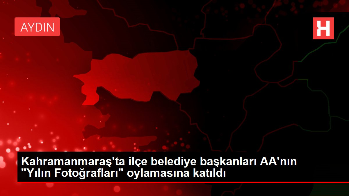 Kahramanmaraş'ta ilçe belediye başkanları AA'nın