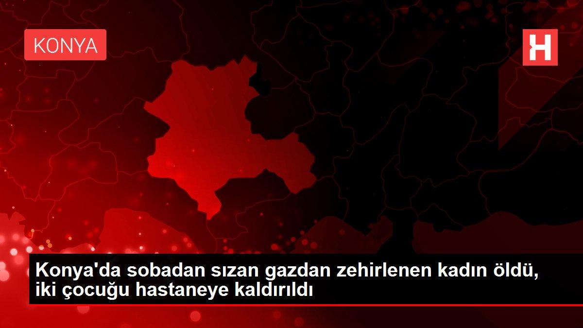 Konya'da sobadan sızan gazdan zehirlenen kadın öldü, iki çocuğu hastaneye kaldırıldı