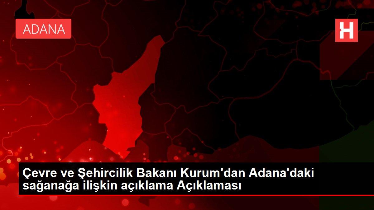 Çevre ve Şehircilik Bakanı Kurum'dan Adana'daki sağanağa ilişkin açıklama Açıklaması