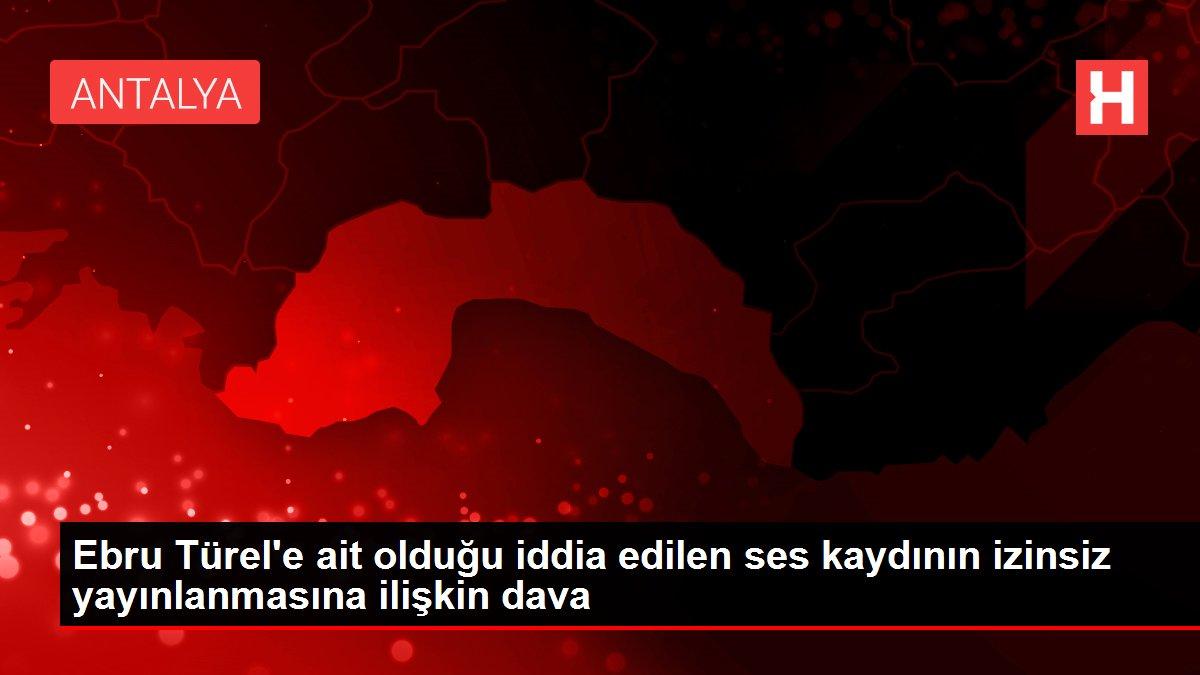 Ebru Türel'e ait olduğu iddia edilen ses kaydının izinsiz yayınlanmasına ilişkin dava