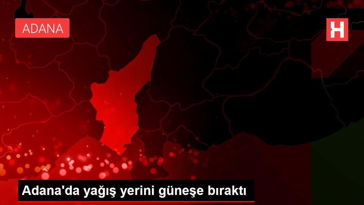 Adana'da yağış yerini güneşe bıraktı