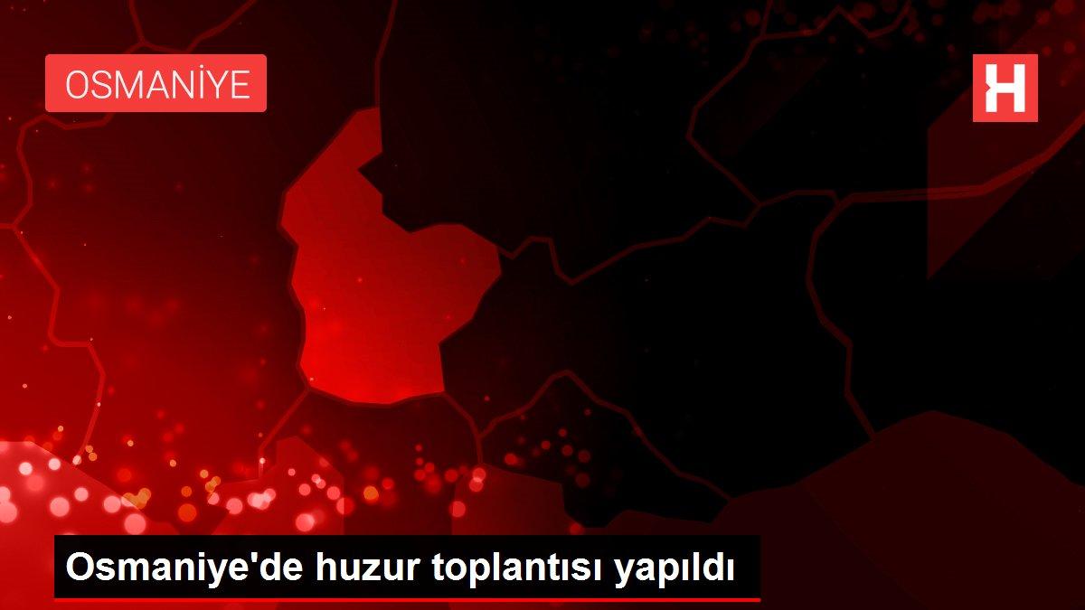Osmaniye'de huzur toplantısı yapıldı