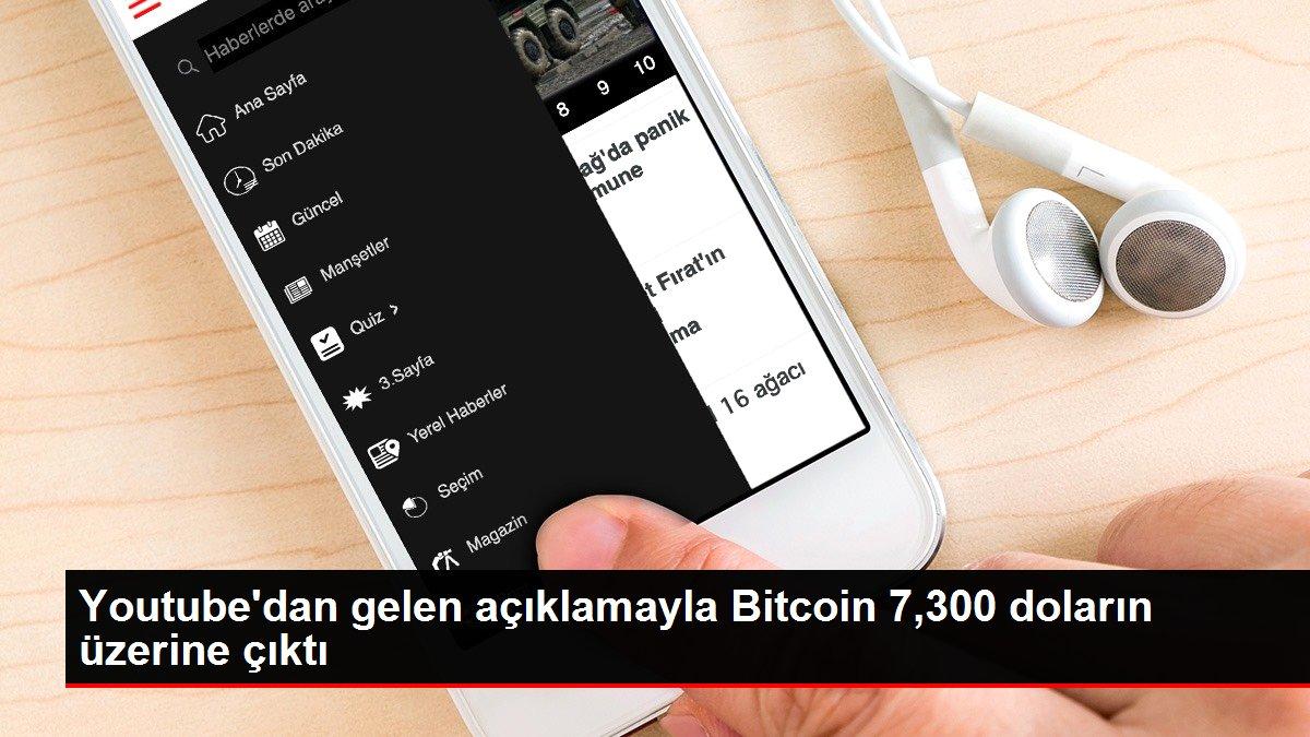 Youtube'dan gelen açıklamayla Bitcoin 7,300 doların üzerine çıktı