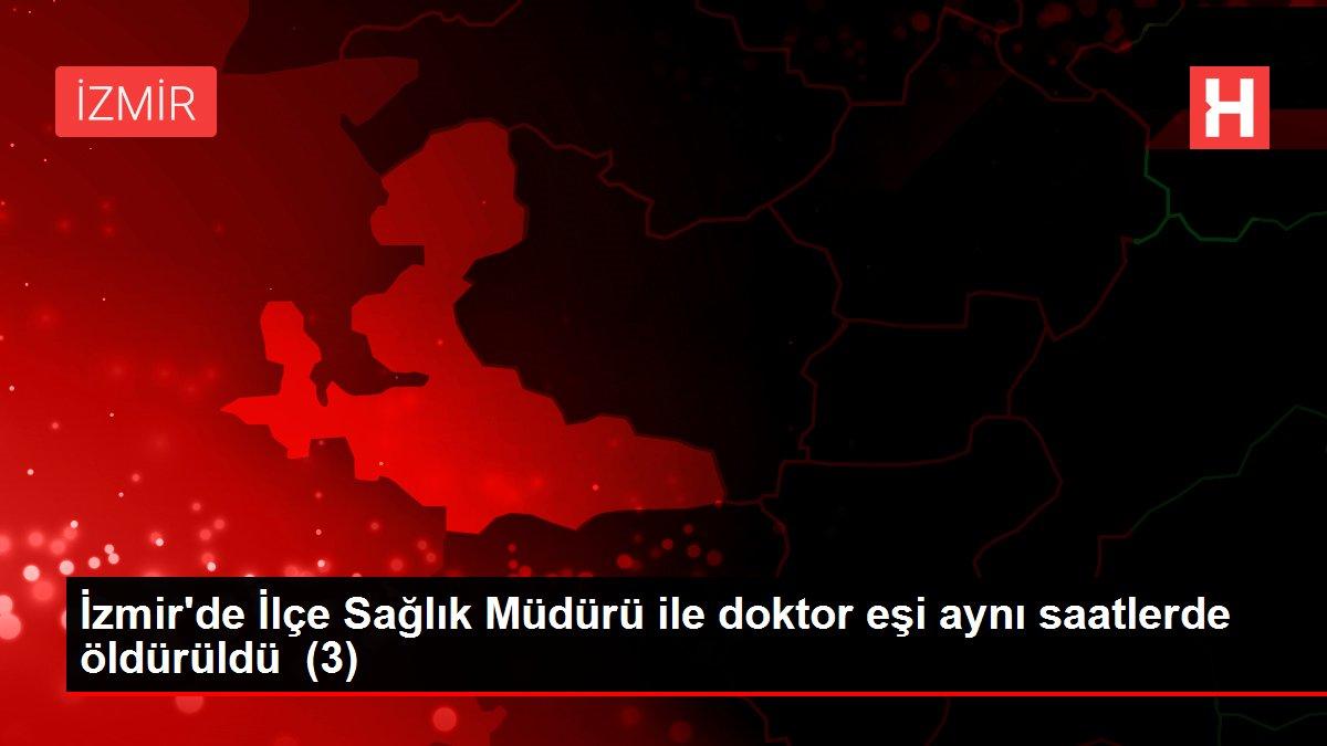 İzmir'de İlçe Sağlık Müdürü ile doktor eşi aynı saatlerde öldürüldü (3)