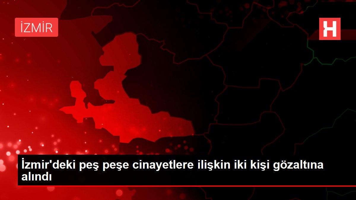 İzmir'deki peş peşe cinayetlere ilişkin iki kişi gözaltına alındı