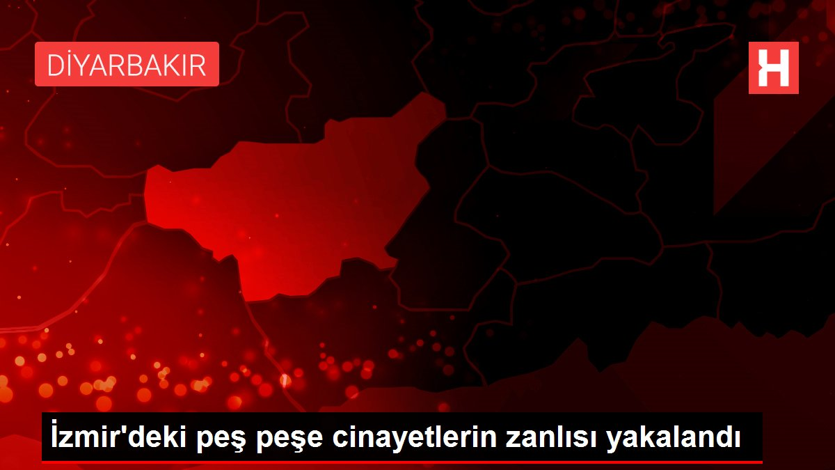 İzmir'deki peş peşe cinayetlerin zanlısı yakalandı