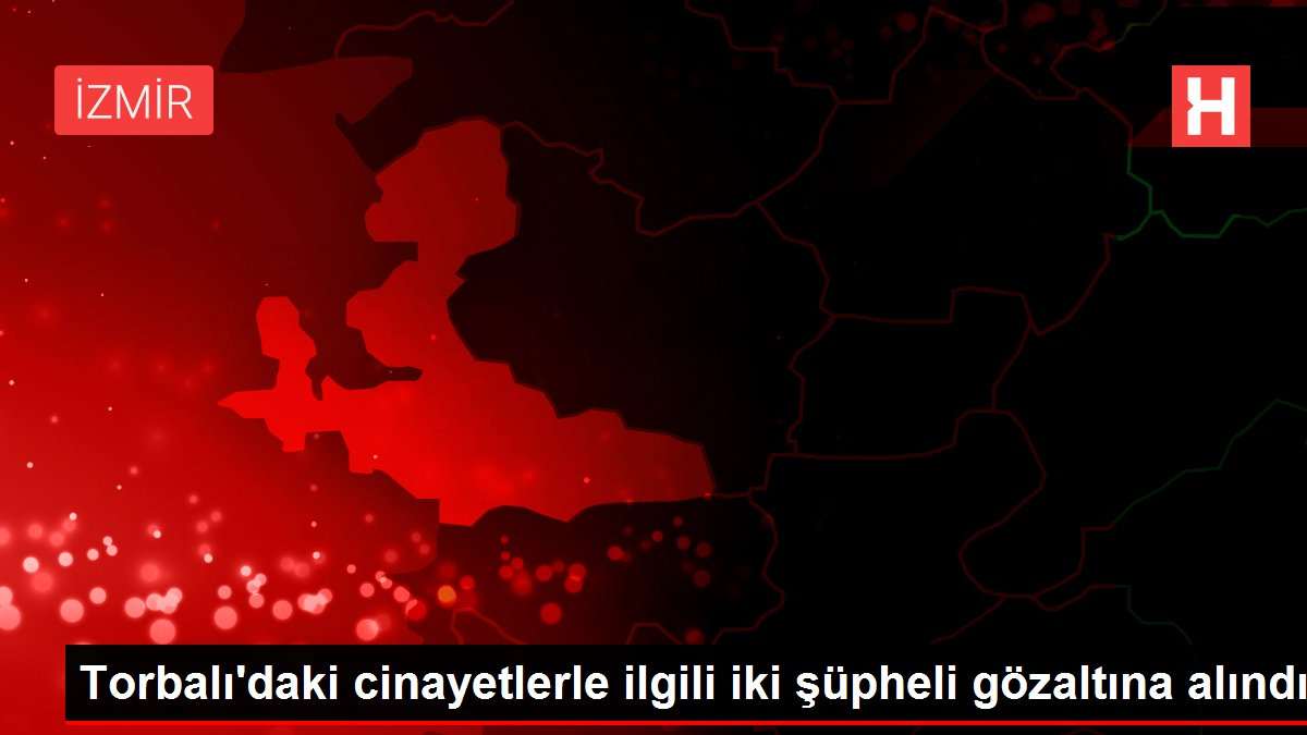 Torbalı'daki cinayetlerleilgili iki şüpheli gözaltına alındı
