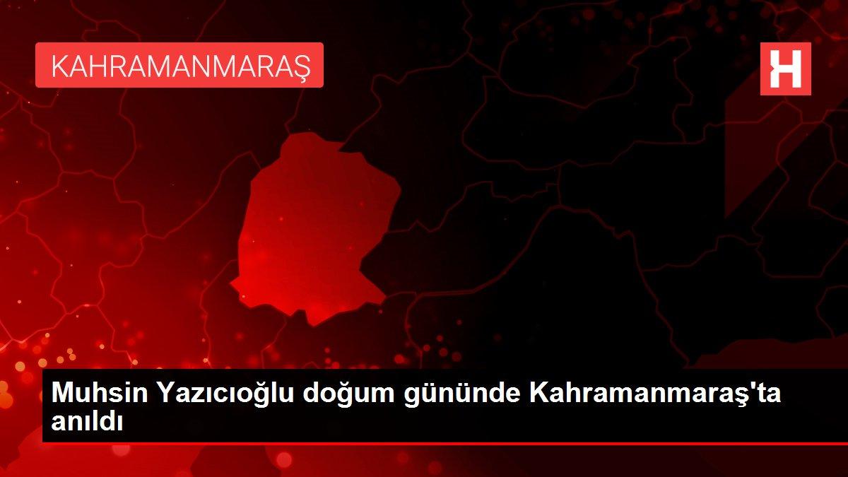 Muhsin Yazıcıoğlu doğum gününde Kahramanmaraş'ta anıldı