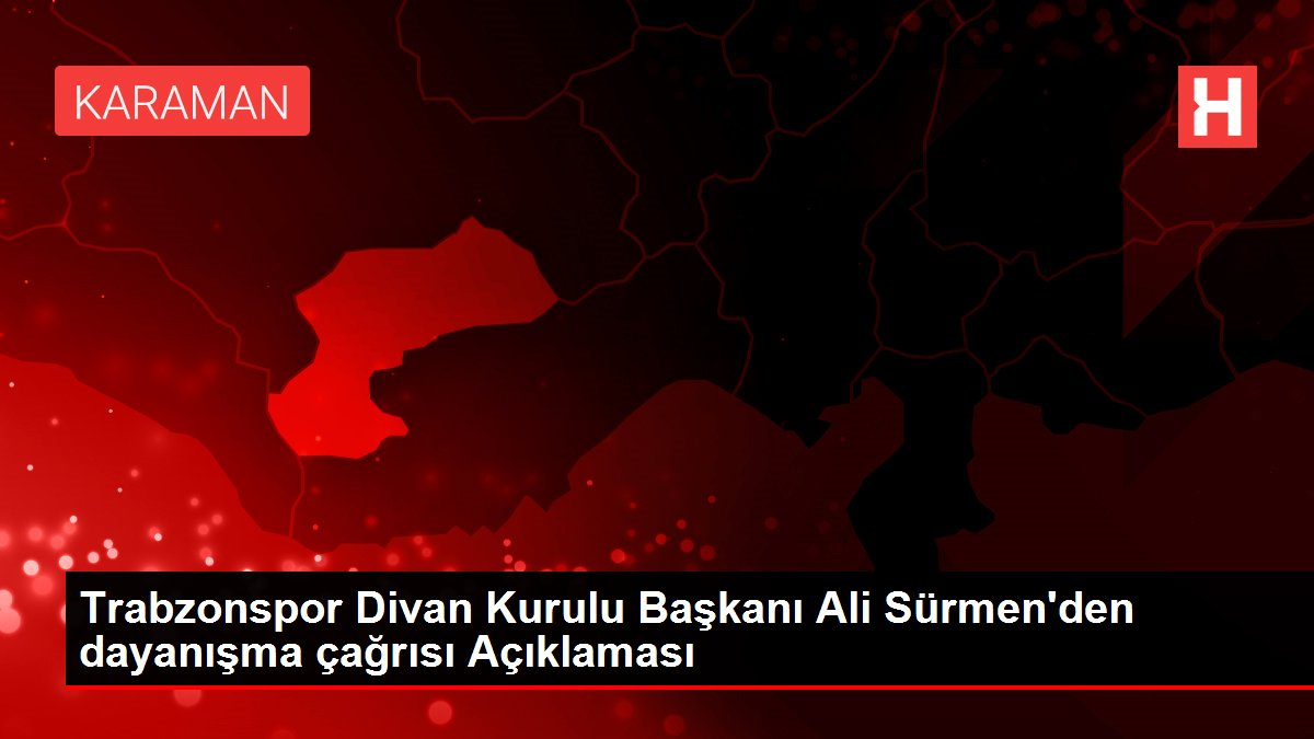 Trabzonspor Divan Kurulu Başkanı Ali Sürmen'den dayanışma çağrısı Açıklaması