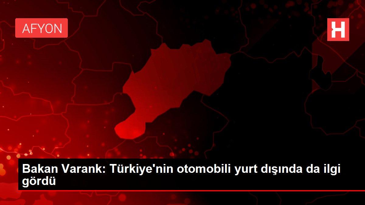 Bakan Varank: Türkiye'nin otomobili yurt dışında da ilgi gördü