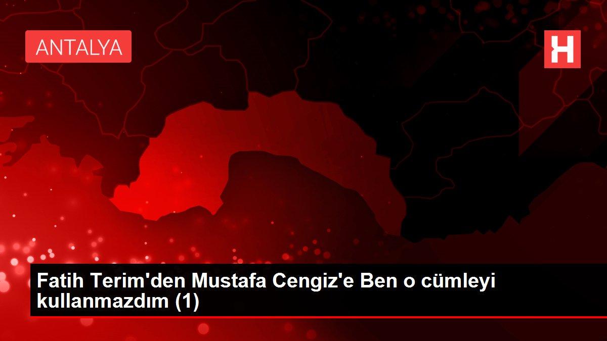 Fatih Terim'den Mustafa Cengiz'e Ben o cümleyi kullanmazdım (1)