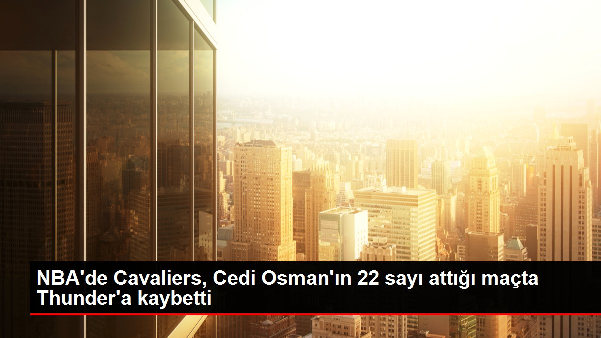 NBA'de Cavaliers, Cedi Osman'ın 22 sayı attığı maçta Thunder'a kaybetti