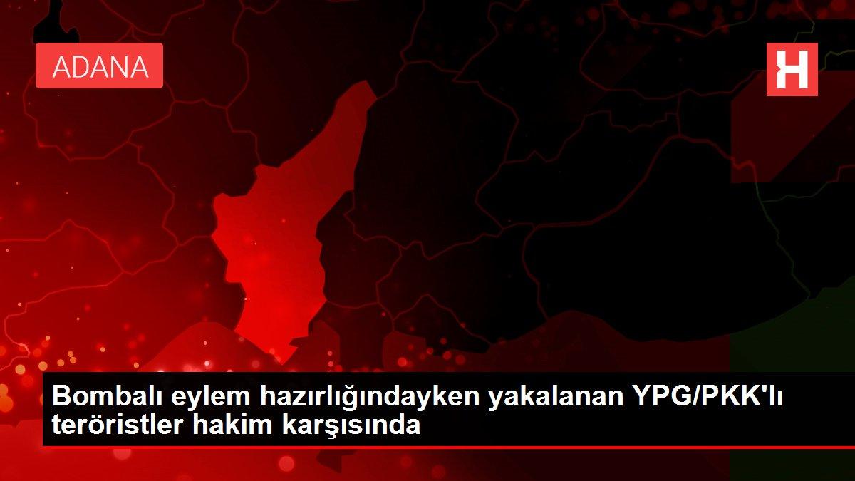 Bombalı eylem hazırlığındayken yakalanan YPG/PKK'lı teröristler hakim karşısında