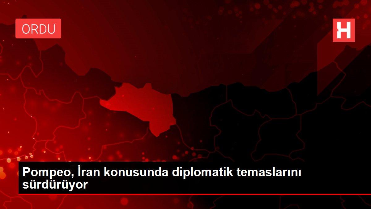 Pompeo, İran konusunda diplomatik temaslarını sürdürüyor