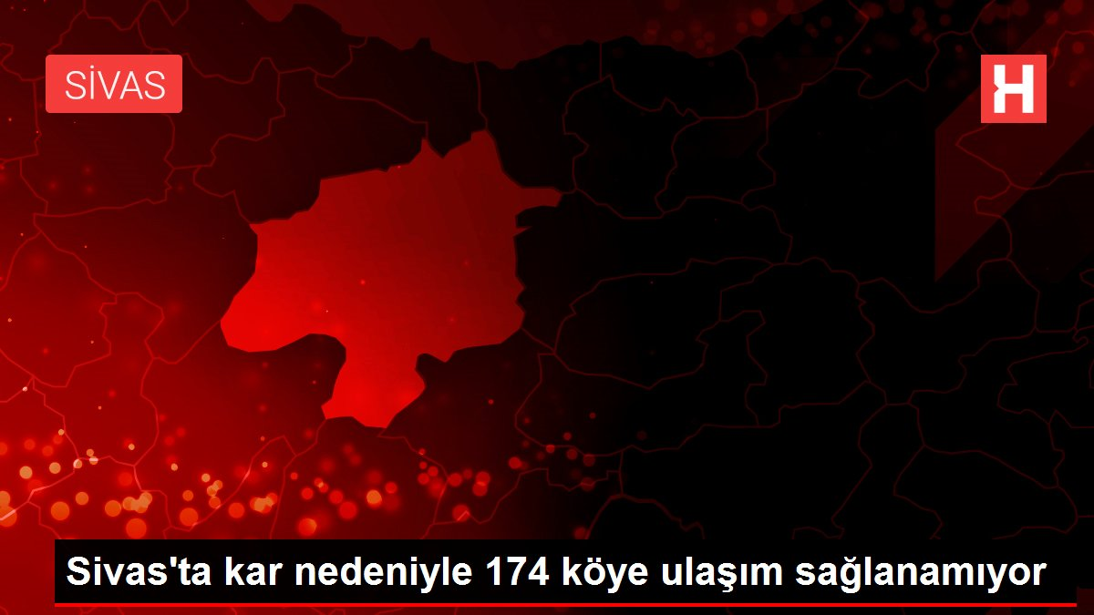 Sivas'ta kar nedeniyle 174 köye ulaşım sağlanamıyor