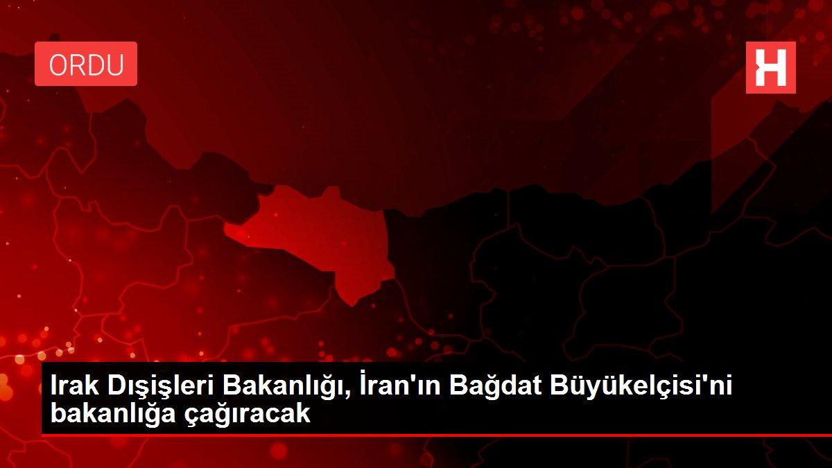 Irak Dışişleri Bakanlığı, İran'ın Bağdat Büyükelçisi'ni bakanlığa çağıracak
