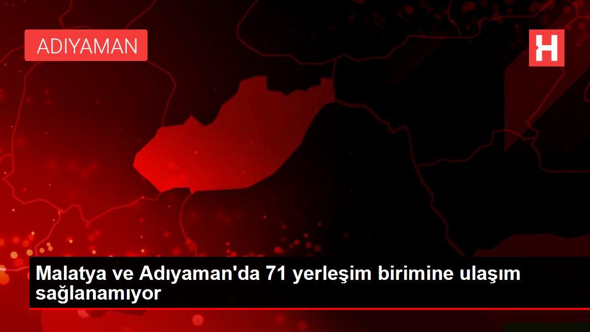 Malatya ve Adıyaman'da 71 yerleşim birimine ulaşım sağlanamıyor