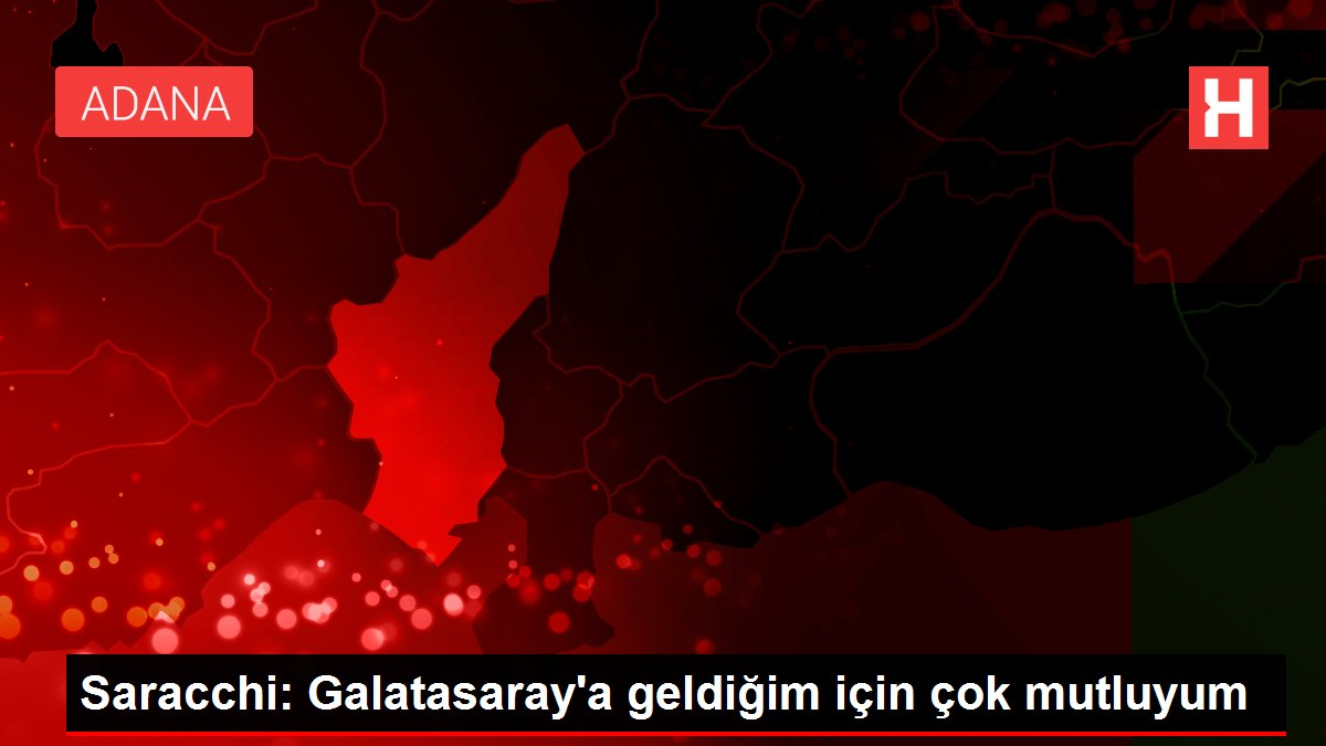 Saracchi: Galatasaray'a geldiğim için çok mutluyum